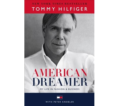 American Dreamer : My Life in Fashion & Business (Hardcover) (Tommy Hilfiger & Peter Knobler) - image 1 of 1