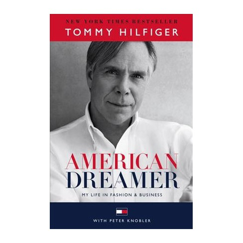47cfa16632fd American Dreamer   My Life In Fashion   Business (Hardcover) (Tommy  Hilfiger   Peter Knobler)   Target