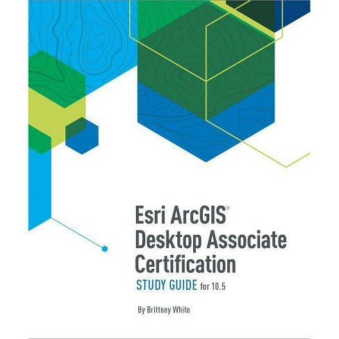 ESRI Arcgis Desktop Associate Certification Study Guide - 2 Edition by  Brittney White (Paperback) - image 1 of 1