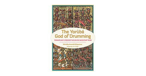 Yoruba God of Drumming : Transatlantic Perspectives on the Wood That Talks (Hardcover) - image 1 of 1