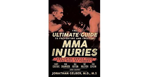 Ultimate Guide to Preventing and Treating MMA Injuries : Featuring Advice from Ufc Hall of Famers Randy - image 1 of 1