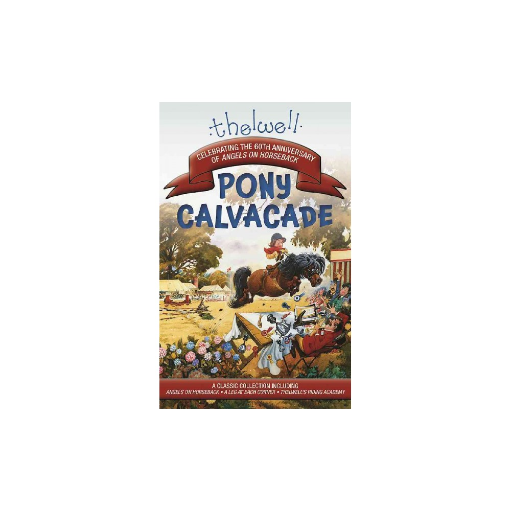 Thelwell's Pony Cavalcade : Angels on Horseback, a Leg in Each Corner, Riding Academy (Paperback)