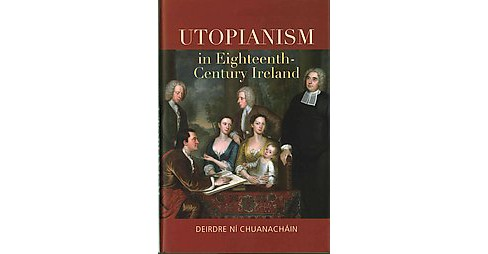 Utopianism in Eighteenth-Century Ireland (Hardcover) (Deirdre Nu00ed Chuanachu00e1in) - image 1 of 1