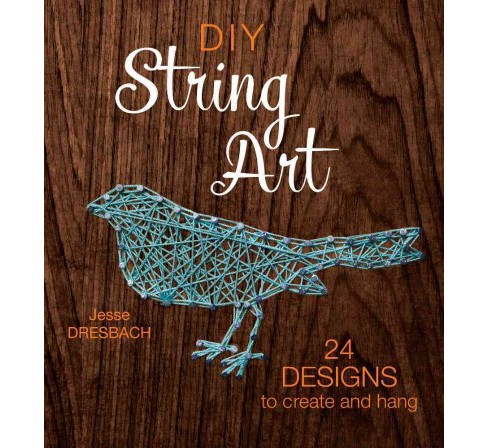 DIY String Art : 24 Designs to Create and Hang (Paperback) (Jesse Dresbach) - image 1 of 1