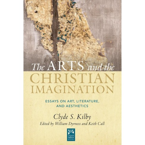 Arts and the Christian Imagination : Essays on Art, Literature, and ...
