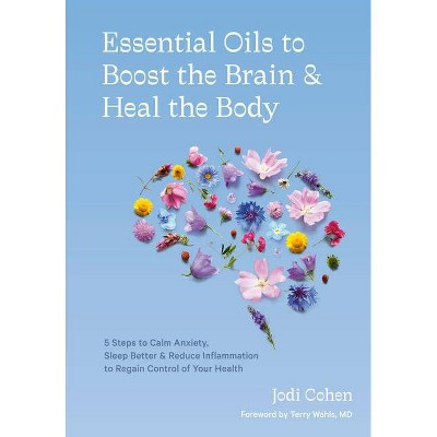 Essential Oils to Boost the Brain and Heal the Body - by  Jodi Cohen (Hardcover)