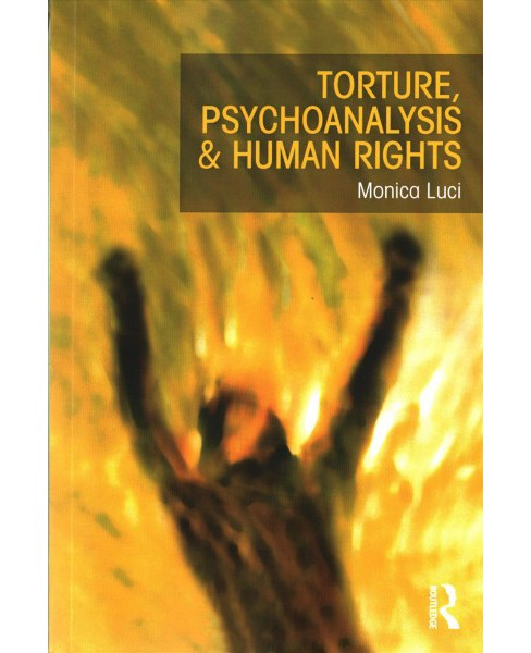Torture, Psychoanalysis and Human Rights (Paperback) (Monica Luci) - image 1 of 1