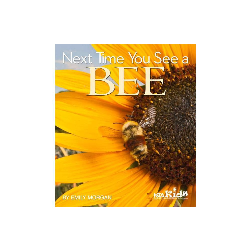 Next Time You See A Bee By Emily Morgan Hardcover