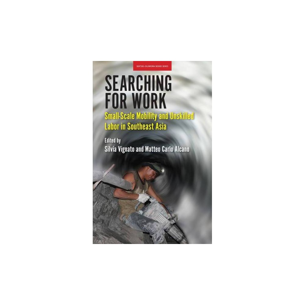 Searching for Work : Small-scale Mobility and Unskilled Labor in Southeast Asia - (Paperback)