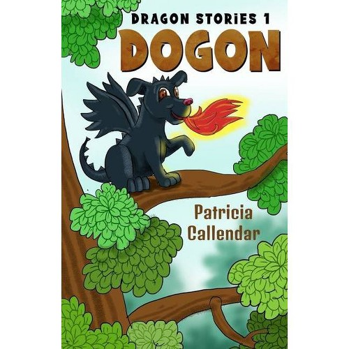 Dragon Stories 1. Dogon - by Patricia Callendar (Paperback)