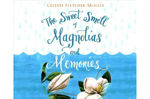 Sweet Smell of Magnolias and Memories (Unabridged) (CD/Spoken Word) (Celeste Fletcher Mchale) - image 1 of 1