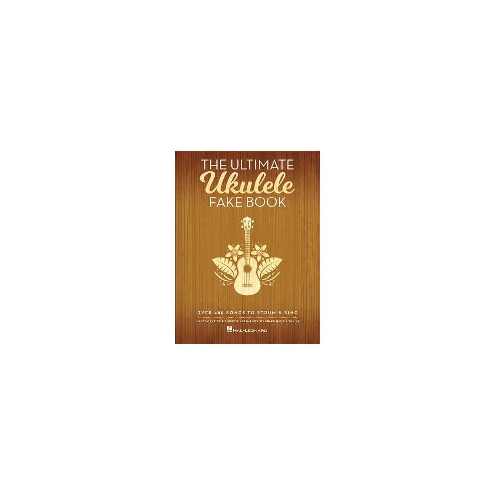 Ultimate Ukulele Fake Book : Over 400 Songs to Strum & Sing - (Paperback)