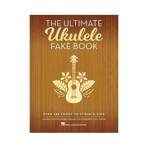 Ultimate Ukulele Fake Book Over 400 Songs To Strum Sing