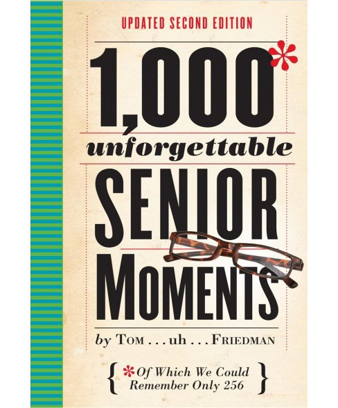 1,000 Unforgettable Senior Moments : Of Which We Could Remember Only 256 (Hardcover) (Tom Friedman) - image 1 of 1