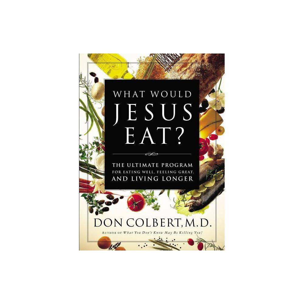 What Would Jesus Eat By Don Colbert Paperback