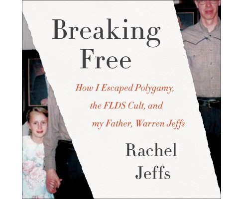 Breaking Free : How I Escaped Polygamy, the FLDS Cult, and My Father, Warren Jeffs: Includes PDF with - image 1 of 1