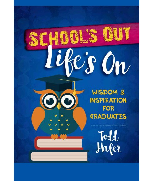 School's Out Life's on : Wisdom & Inspiration for Graduates (Hardcover) (Todd Hafer) - image 1 of 1