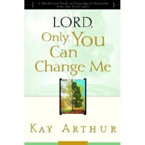 Lord, Only You Can Change Me - by  Kay Arthur (Paperback) - image 1 of 1