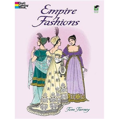 - Empire Fashions - (Dover Fashion Coloring Book) By Tom Tierney (Paperback)  : Target