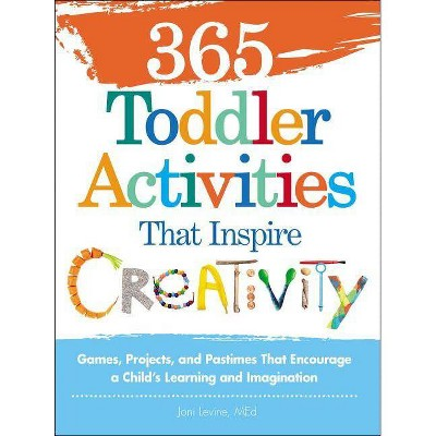 365 Toddler Activities That Inspire Creativity - by  Joni Levine (Paperback)