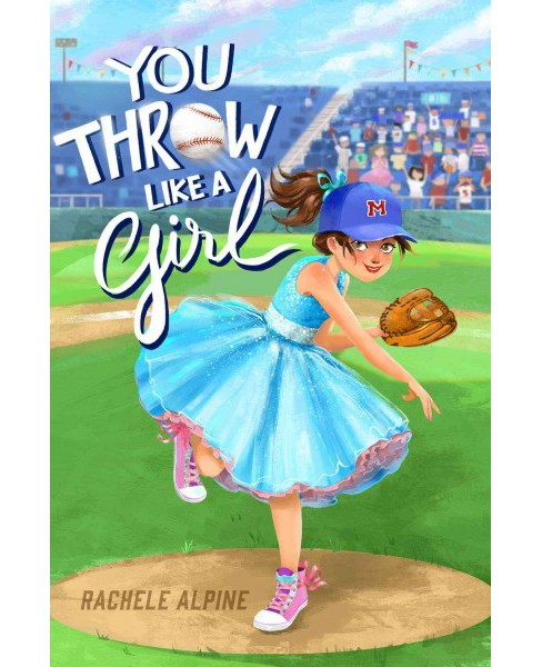You Throw Like a Girl (Hardcover) (Rachele Alpine) - image 1 of 1