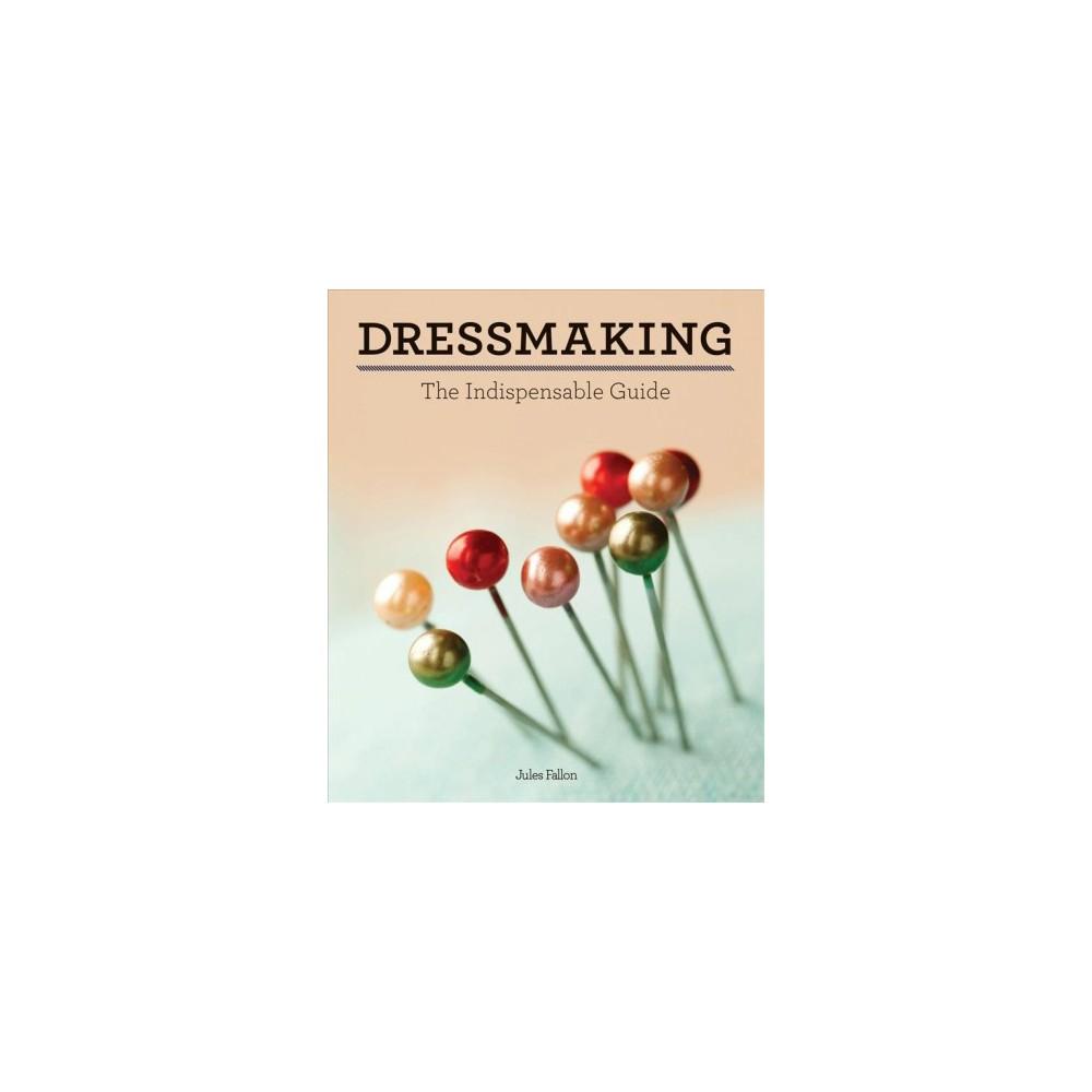Dressmaking : The Indispensable Guide (Hardcover) (Jules Fallon)