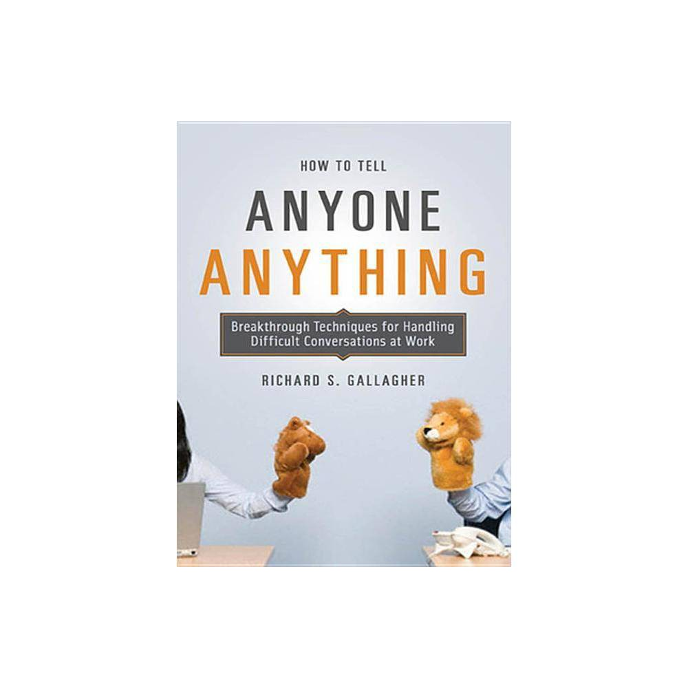 How To Tell Anyone Anything By Richard Gallagher Paperback