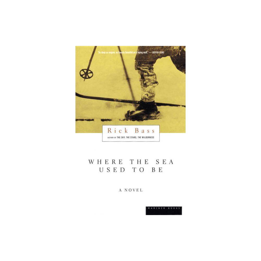 Where The Sea Used To Be By Rick Bass Paperback