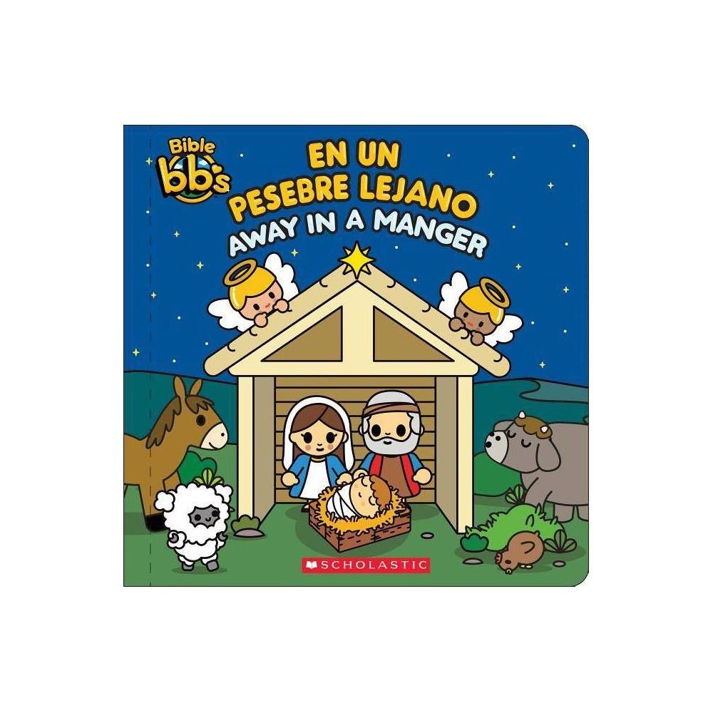 Bible Bb S Away In A Manger En Un Pesebre Lejano Bilingual By Scholastic Hardcover