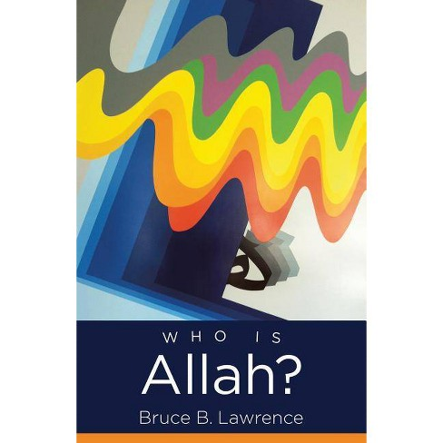 Who Is Allah? - (Islamic Civilization and Muslim Networks) by  Bruce B Lawrence (Paperback) - image 1 of 1