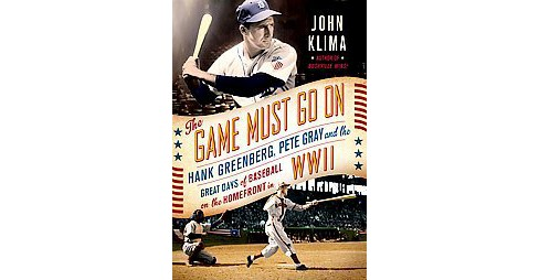 Game Must Go On : Hank Greenberg, Pete Gray, and the Great Days of Baseball On the Home Front in WWII - image 1 of 1