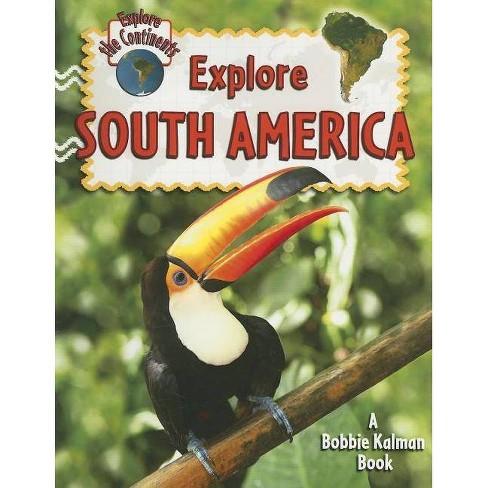 Explore South America - (Explore the Continents) by  Molly Aloian & Bobbie Kalman (Paperback) - image 1 of 1