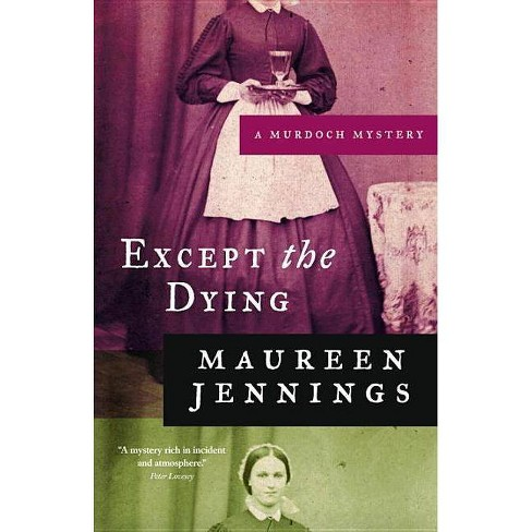 Except the Dying - (Murdoch Mysteries) by  Maureen Jennings (Paperback) - image 1 of 1