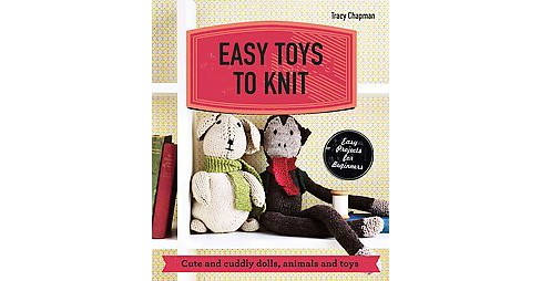 Easy Toys to Knit : Cute and Cuddly Dolls, Animals and Toys (Paperback) (Tracy Chapman) - image 1 of 1
