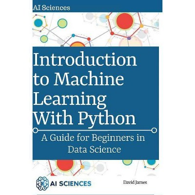 Introduction to Machine Learning with Python - by David James (Paperback)