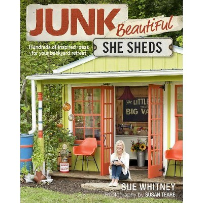 Junk Beautiful: She Sheds - by  Sue Whitney (Paperback)
