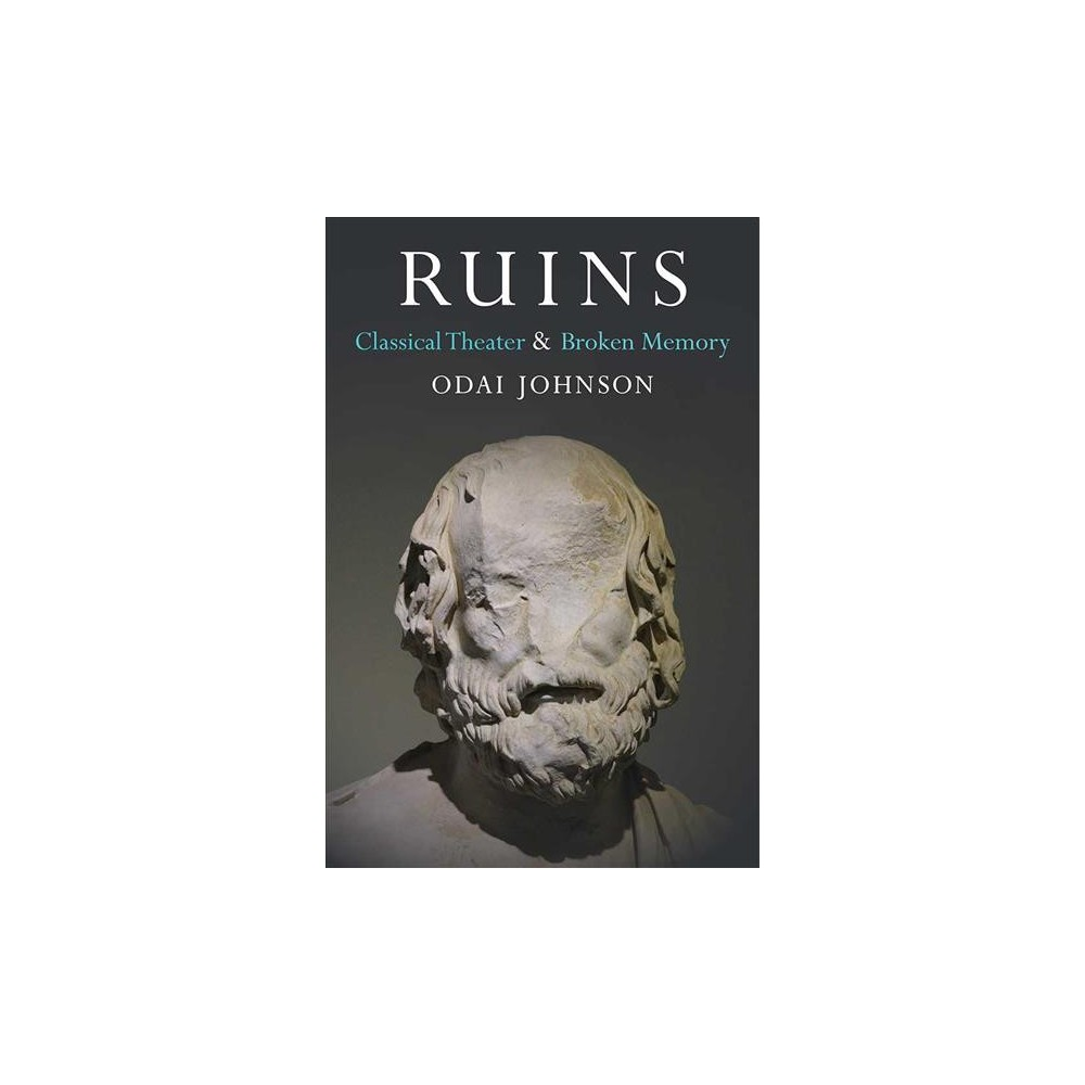 Ruins : Classical Theater & Broken Memory - by Odai Johnson (Hardcover)