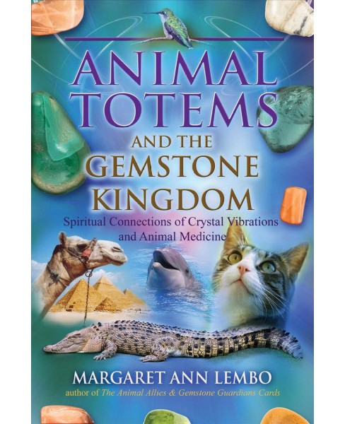 Animal Totems and the Gemstone Kingdom : Spiritual Connections of Crystal Vibrations and Animal Medicine - image 1 of 1
