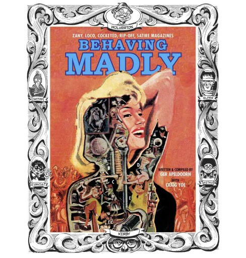 Behaving Madly : Zany, Loco, Cockeyed, Rip-off, Satire Magazines (Hardcover) (Ger Apeldoorn & Craig Yoe) - image 1 of 1