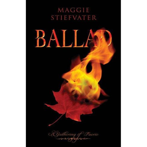 Ballad - (Gathering of Faerie (Paperback)) by  Maggie Stiefvater (Paperback) - image 1 of 1