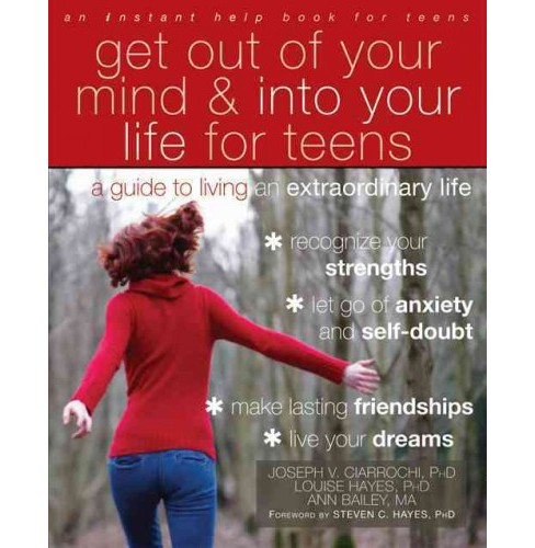 Get Out of Your Mind & into Your Life for Teens : A Guide to Living an Extraordinary Life -  (Paperback) - image 1 of 1