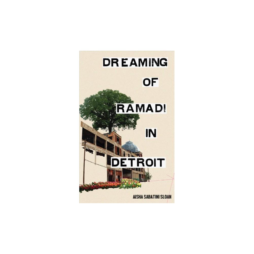 Dreaming of Ramadi in Detroit - by Aisha Sabatini Sloan (Paperback)