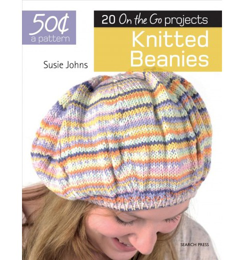 50 Cents a Pattern: Knitted Beanies : 20 on the Go Projects (Paperback) (Susie Johns). - image 1 of 1