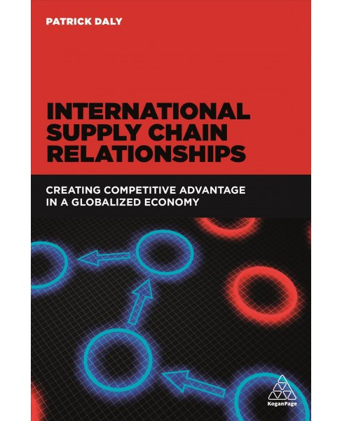 International Supply Chain Relationships : Creating Competitive Advantage in a Globalized Economy - image 1 of 1