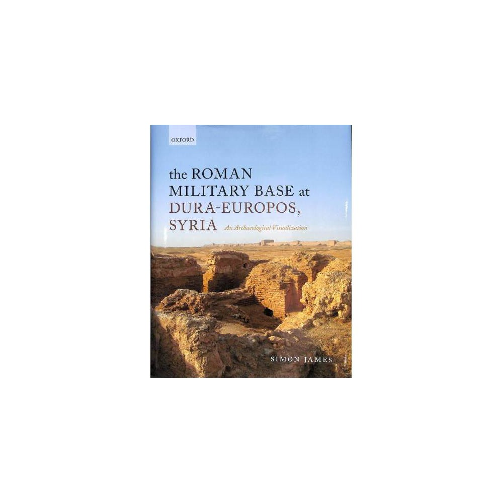 Roman Military Base at Dura-Europos, Syria : An Archaeological Visualisation - (Hardcover)