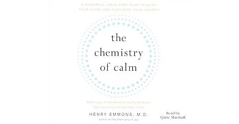 Chemistry of Calm : A Powerful, Drug-free Plan to Quiet Your Fears and Overcome Your Anxiety - image 1 of 1