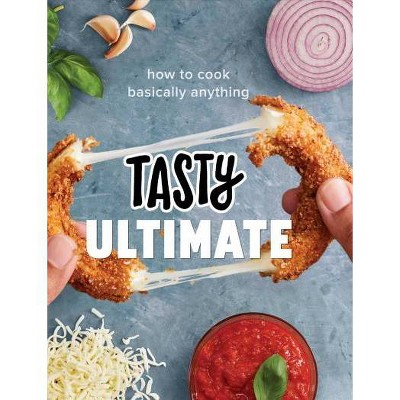 Tasty Ultimate : How to Cook Basically Anything - (Hardcover)