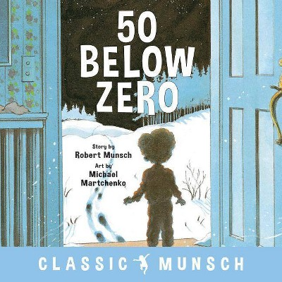 50 Below Zero - (Classic Munsch)by Robert Munsch (Paperback)