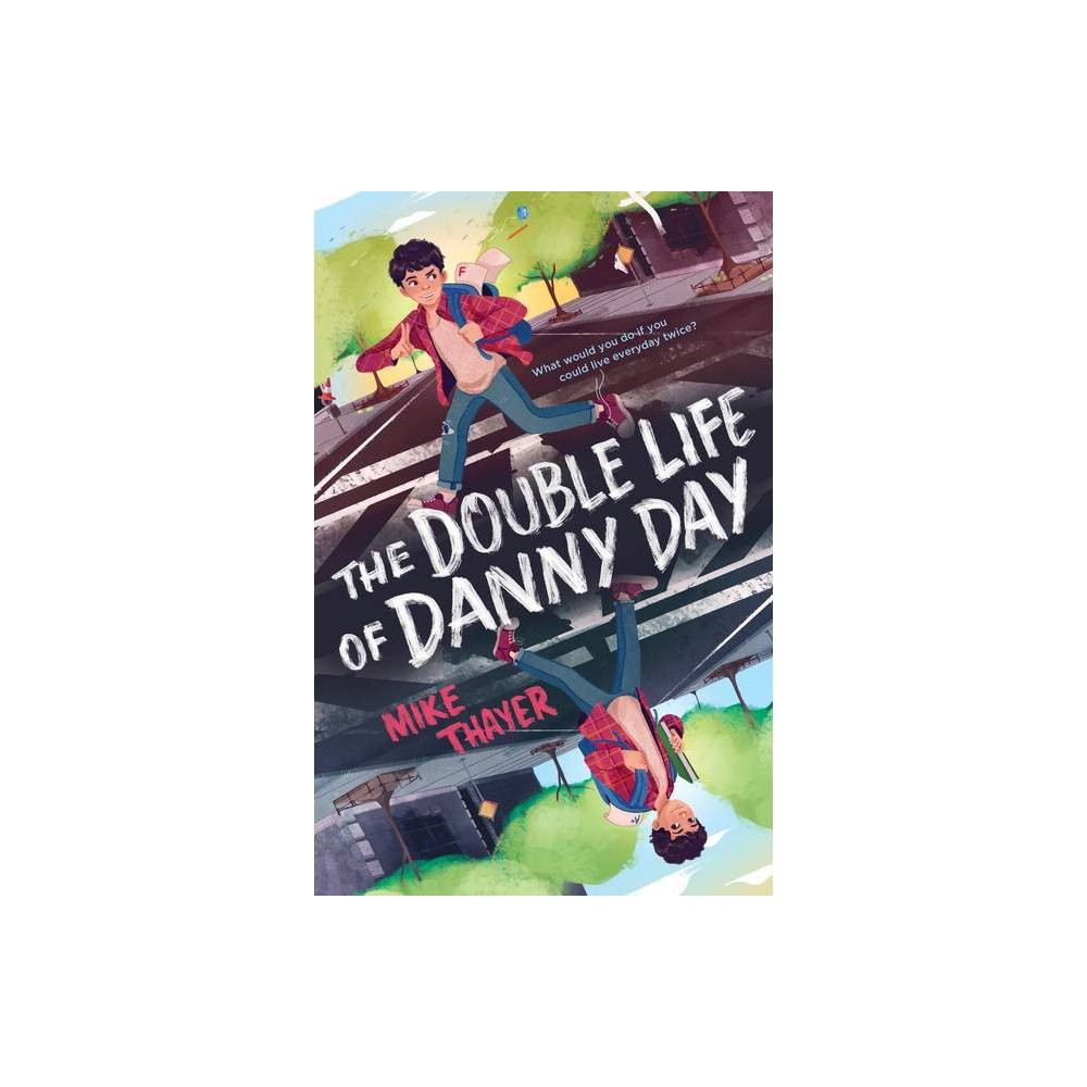 The Double Life Of Danny Day By Mike Thayer Hardcover