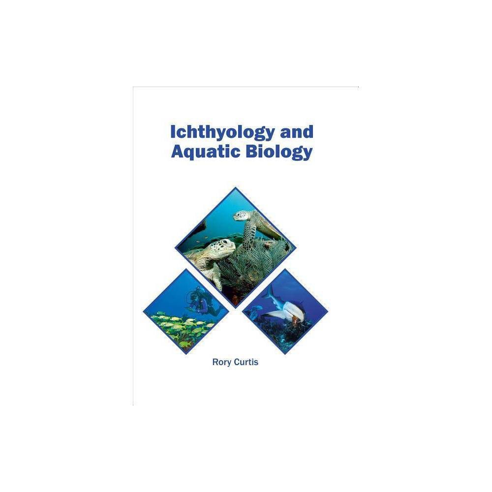 Ichthyology and Aquatic Biology - (Hardcover)